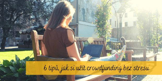 Jak si užít crowdfunding bez stresu